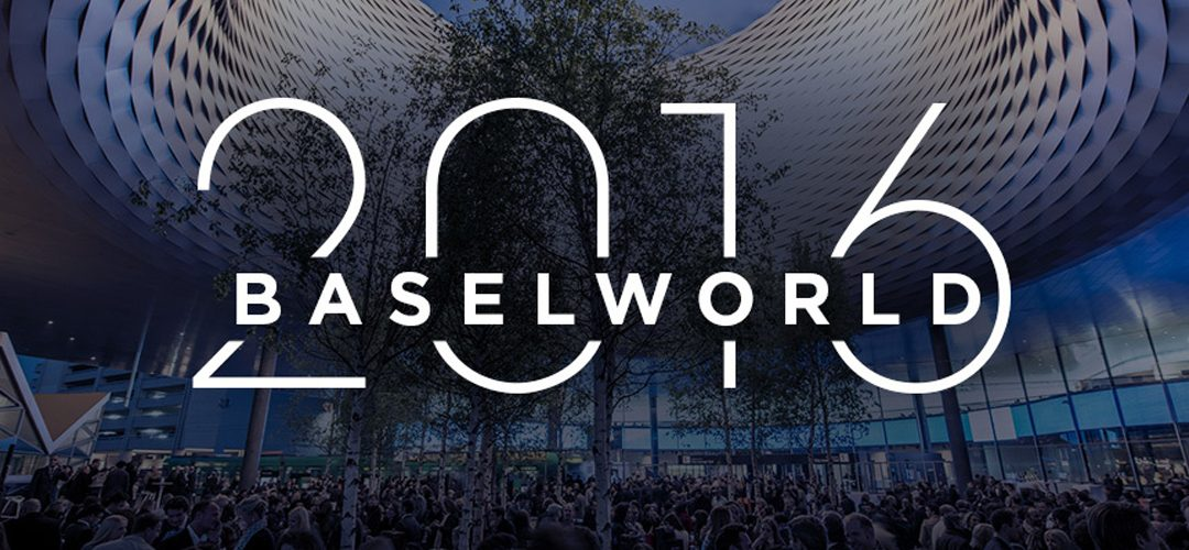 Baselworld 2016: the place to be!